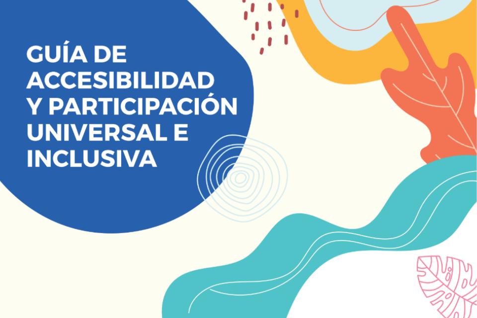 Guía de accesibilidad y participación universal e inclusiva